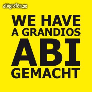 We have a grandios ABI gemacht Abi Motto / Abisprüche Entwurf von abigrafen.de®