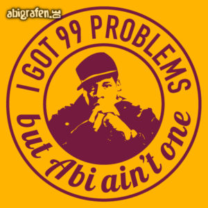 I got 99 Problems but ABI ain't one! Abi Motto / Abisprüche Entwurf von abigrafen.de®