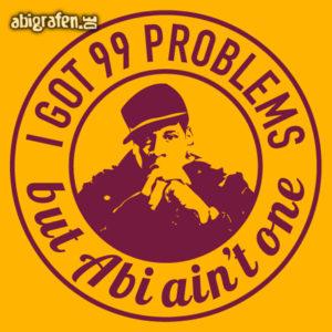 I got 99 Problems but ABI ain't one! Abi Motto / Abisprüche Entwurf von abigrafen.de®
