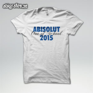 ABIsolut out of school Abi Motto / Abishirt Entwurf von abigrafen.de®