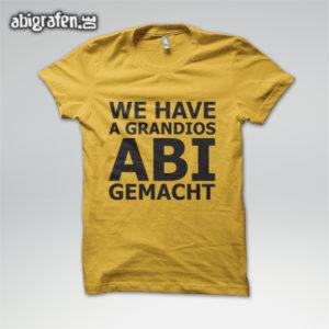 We have a grandios ABI gemacht Abi Motto / Abishirt Entwurf von abigrafen.de®