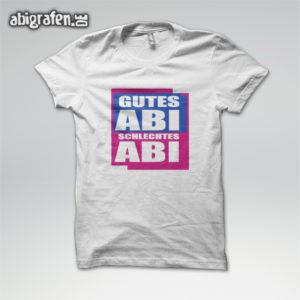 Gutes ABI, Schlechtes ABI Abi Motto / Abishirt Entwurf von abigrafen.de®