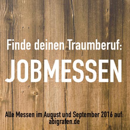 Karrieremesse / Berufsmesse / Jobmessen / Schuelermessen / Berufseinsteiger / Abiturienten / Berufswahl / Jobmessen im August und September 2016 / Finde deinen Traumberuf
