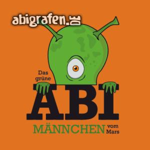 ABI? Das grüne Männchen vom Mars... Abi Motto / Abisprüche Entwurf von abigrafen.de®