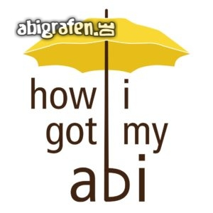 how i got my abi Abi Motto / Abisprüche Entwurf von abigrafen.de®