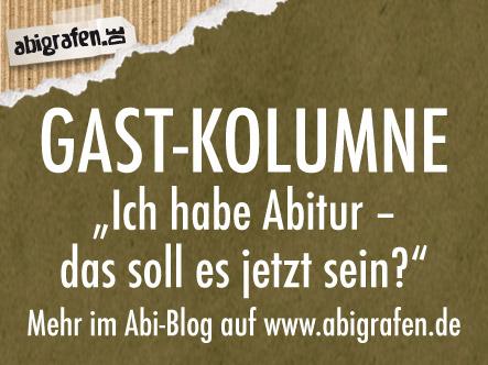 Die Gast-Kolumne im Abiblog bei abigrafen.de®: Ich habe Abi und das soll es jetzt sein...?