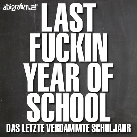 last-fuckin-year-of-school